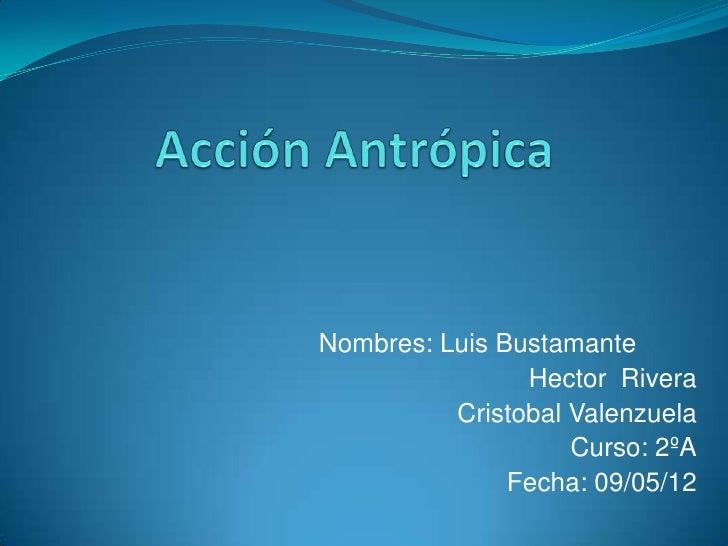 Nombres: Luis Bustamante                Hector Rivera          Cristobal Valenzuela                    Curso: 2ºA         ...