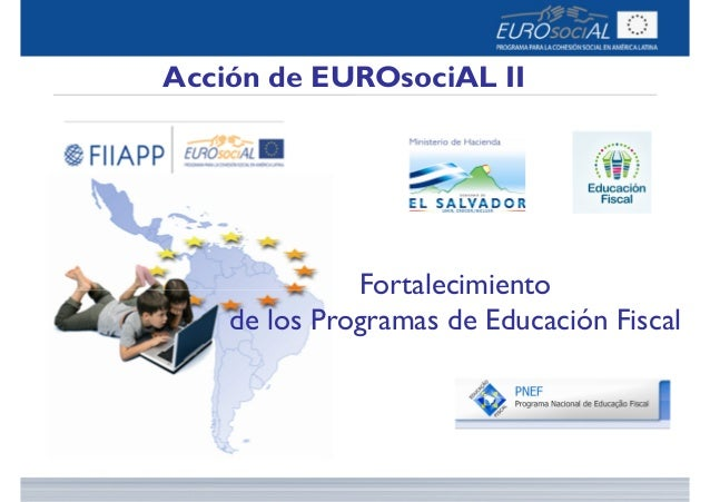 Acción de EUROsociAL II Fortalecimiento de los Programas de Educación Fiscal