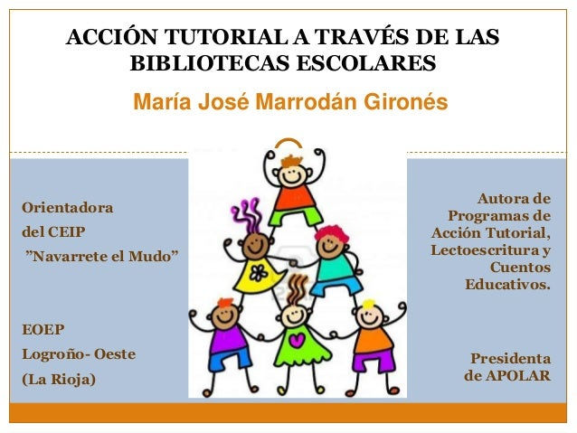 """ACCIÓN TUTORIAL A TRAVÉS DE LAS BIBLIOTECAS ESCOLARES María José Marrodán Gironés Orientadora del CEIP """"Navarrete el Mudo""""..."""