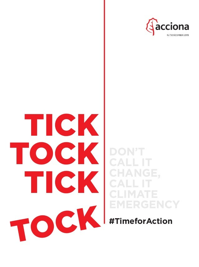 #TimeforAction DON'T CALL IT CHANGE, CALL IT CLIMATE EMERGENCY TICK TOCK TICK TOCK N.73 DECEMBER 2019 01_PORTADA_ACCIONA_E...
