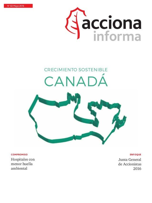 No 63 Mayo 2016 CRECIMIENTO SOSTENIBLE CANADÁ COMPROMISO Hospitales con menor huella ambiental ENFOQUE Junta General de Ac...
