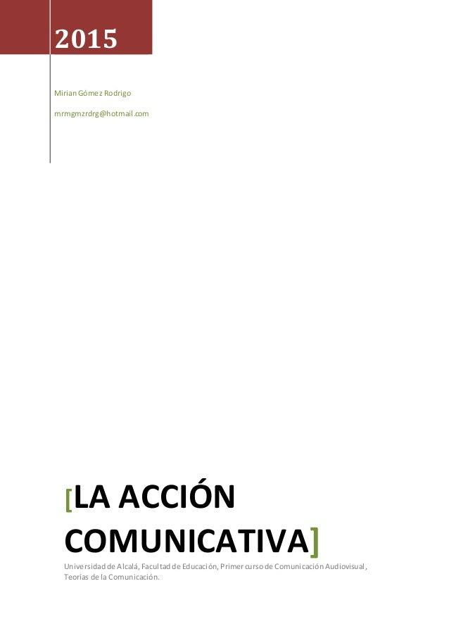 2015 MirianGómez Rodrigo mrmgmzrdrg@hotmail.com [LA ACCIÓN COMUNICATIVA]Universidadde Alcalá,Facultadde Educación,Primercu...
