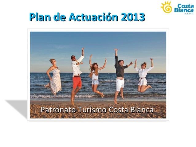 Plan de Actuación 2013Plan de Actuación 2013Patronato Turismo Costa BlancaPatronato Turismo Costa Blanca