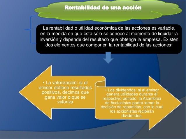 Rentabilidad de una acción La rentabilidad o utilidad económica de las acciones es variable, en la medida en que ésta sólo...