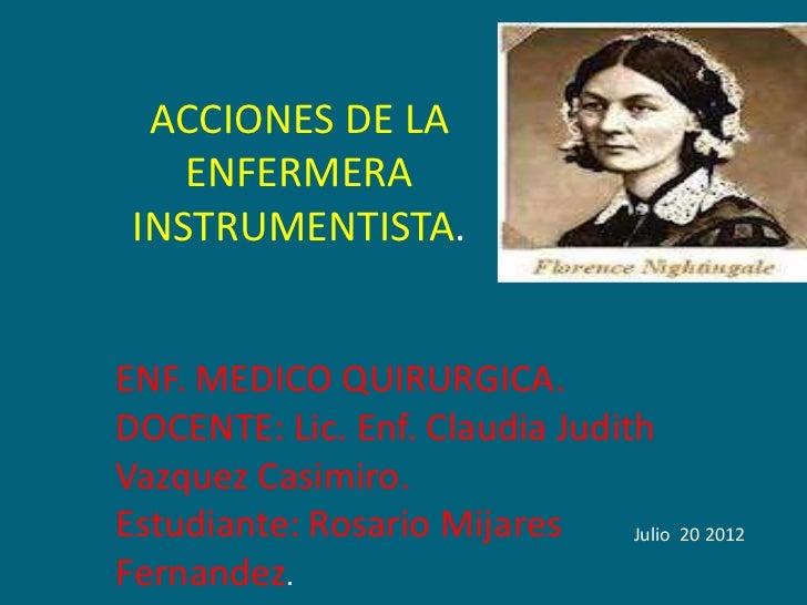 ACCIONES DE LA    ENFERMERA INSTRUMENTISTA.ENF. MEDICO QUIRURGICA.DOCENTE: Lic. Enf. Claudia JudithVazquez Casimiro.Estudi...