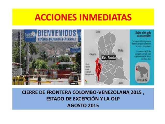 ACCIONES INMEDIATAS CIERRE DE FRONTERA COLOMBO-VENEZOLANA 2015 , ESTADO DE EXCEPCIÓN Y LA OLP AGOSTO 2015