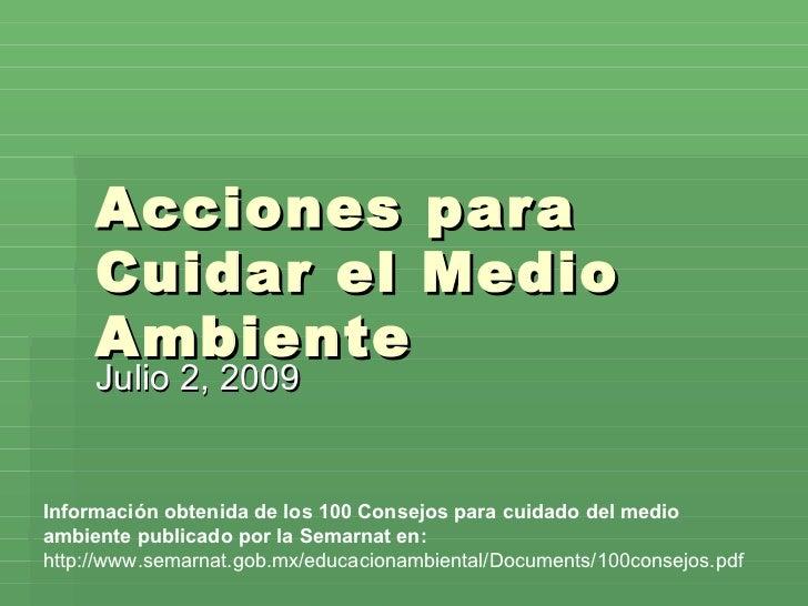 Acciones par a      Cuidar el Medio      Ambiente      Julio 2, 2009   Información obtenida de los 100 Consejos para cuida...