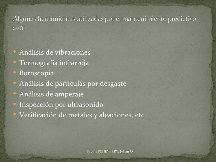  Análisis de vibraciones Termografía infrarroja Boroscopia Análisis de partículas por desgaste Análisis de amperaje ...