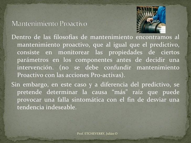 Dentro de las filosofías de mantenimiento encontramos al  mantenimiento proactivo, que al igual que el predictivo,  consis...