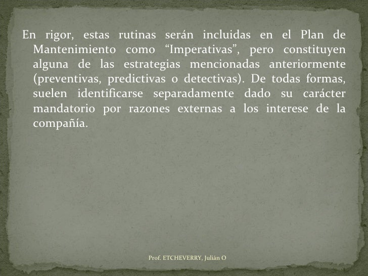 """En rigor, estas rutinas serán incluidas en el Plan de  Mantenimiento como """"Imperativas"""", pero constituyen  alguna de las e..."""