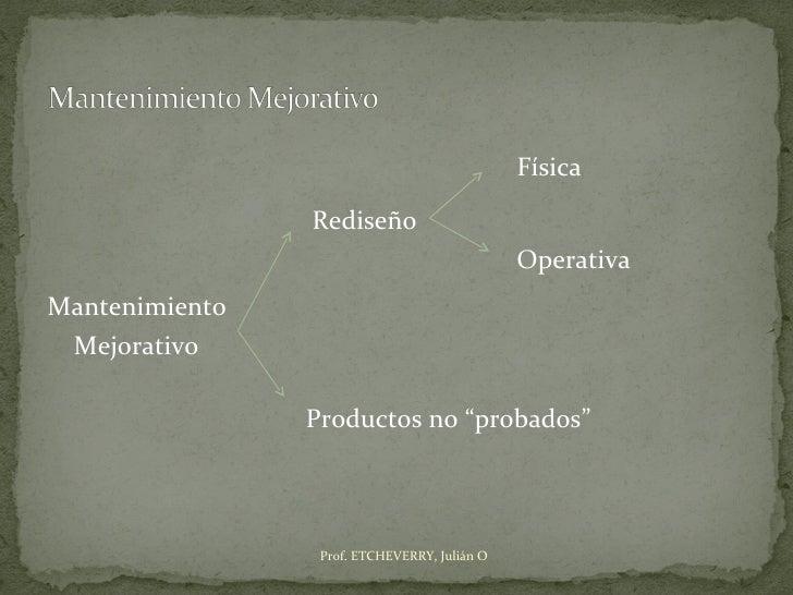 Física                Rediseño                                              OperativaMantenimiento Mejorativo             ...
