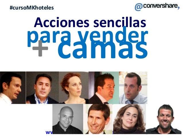 #cursoMKhoteles @ www.cursodireccionhotelera.com @#cursoMKhoteles Acciones sencillas para vender + camas
