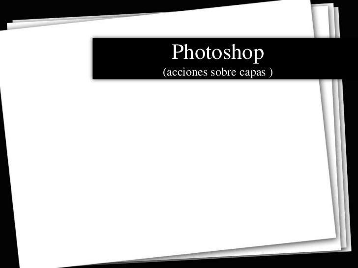 Photoshop(acciones sobre capas )