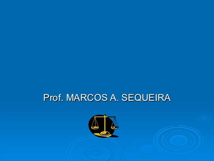 Prof. MARCOS A. SEQUEIRA