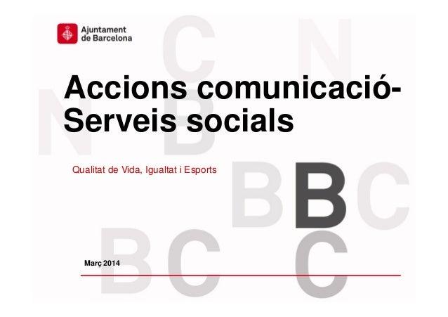 Comunicació - Àrea Qualitat de Vida, Igualtat i Esports Accions comunicació- Serveis socials Qualitat de Vida, Igualtat i ...