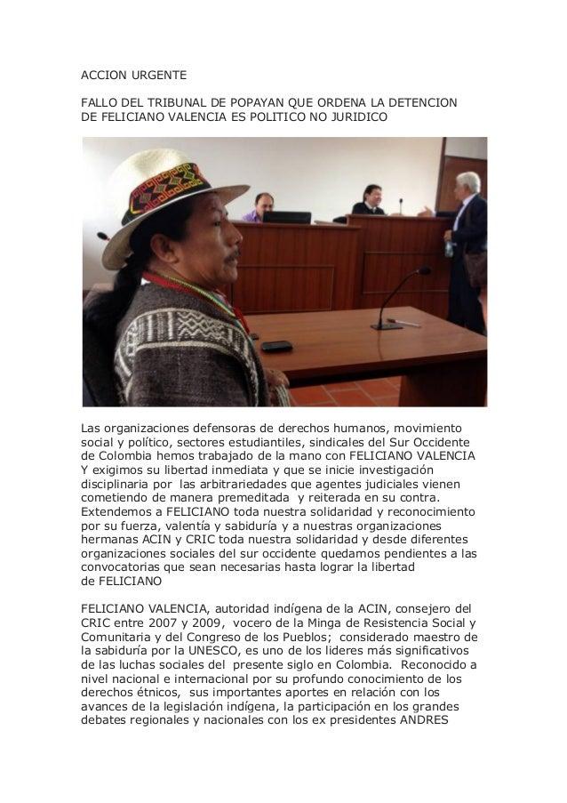 ACCION URGENTE FALLO DEL TRIBUNAL DE POPAYAN QUE ORDENA LA DETENCION DE FELICIANO VALENCIA ES POLITICO NO JURIDICO Las org...