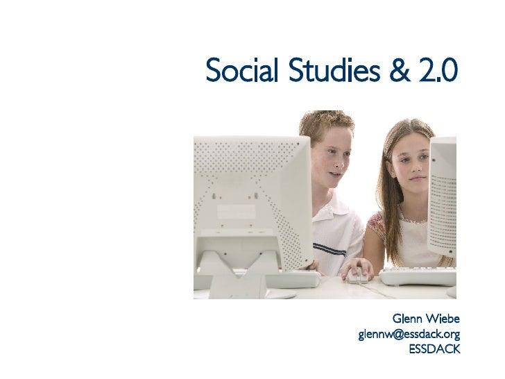 Social Studies & 2.0 Glenn Wiebe [email_address] ESSDACK