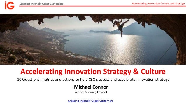 Creating Insanely Great Customers Accelerating Innovation Culture and Strategy Accelerating Innovation Strategy & Culture ...