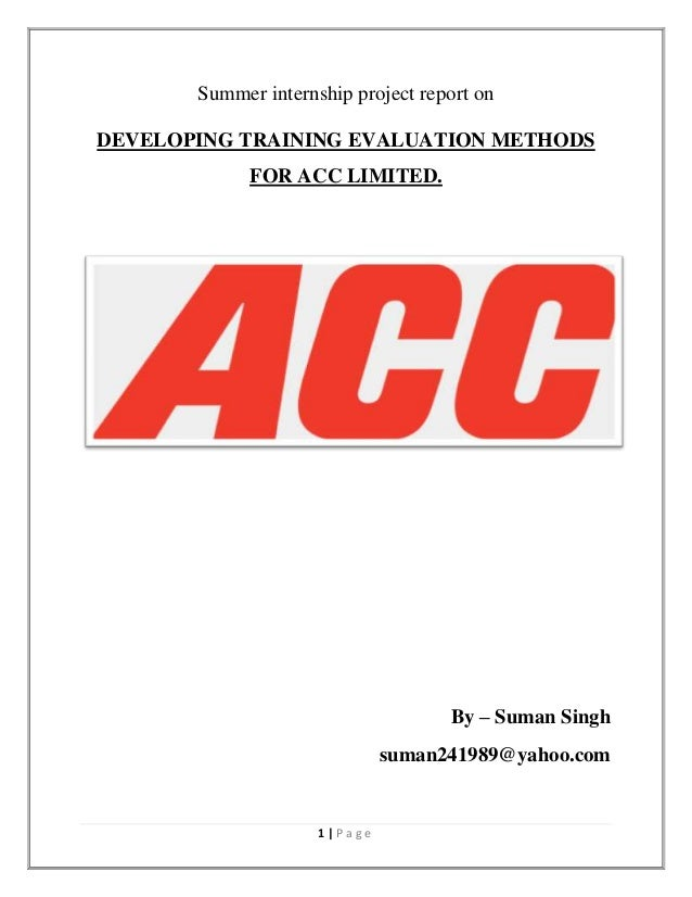 Summer internship project report on DEVELOPING TRAINING EVALUATION METHODS FOR ACC LIMITED.  By – Suman Singh suman241989@...