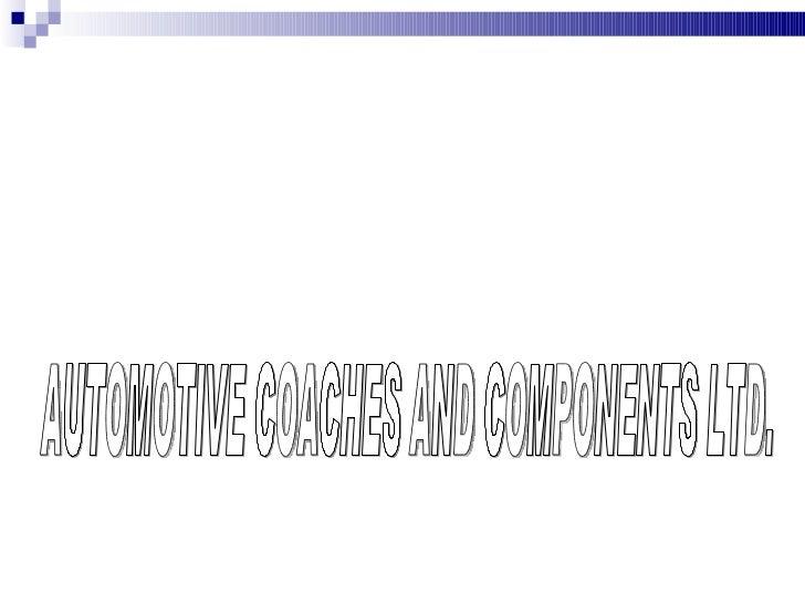 AUTOMOTIVE COACHES AND COMPONENTS LTD.