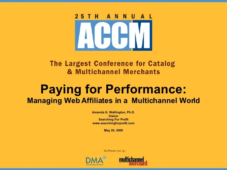 Paying for Performance: Managing Web Affiliates in a  Multichannel World Amanda G. Watlington, Ph.D. Owner Searching For P...