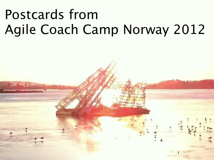 Postcards fromAgile Coach Camp Norway 2012                        1