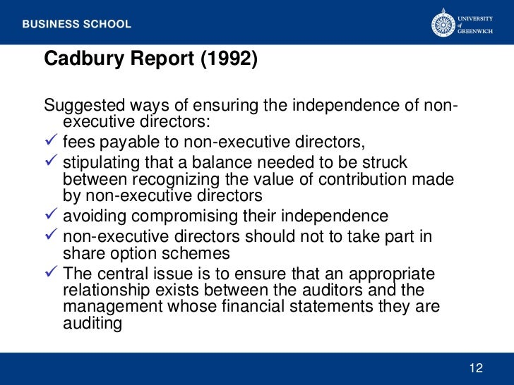 Cadbury Report (1992)Suggested ways of ensuring the independence of non-  executive directors: fees payable to non-execut...