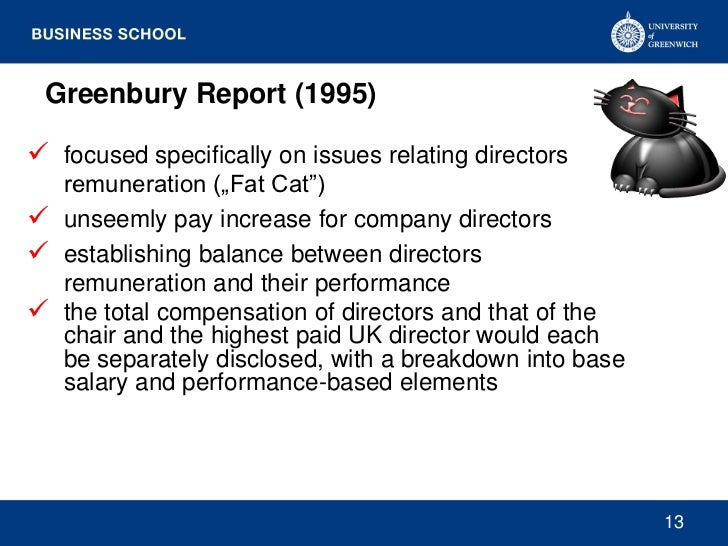 """Greenbury Report (1995) focused specifically on issues relating directors  remuneration (""""Fat Cat"""") unseemly pay increas..."""