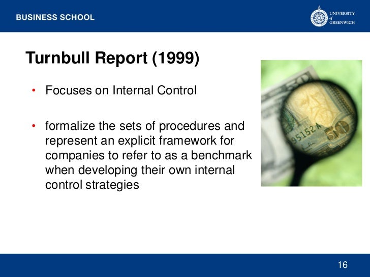 Turnbull Report (1999)• Focuses on Internal Control• formalize the sets of procedures and  represent an explicit framework...