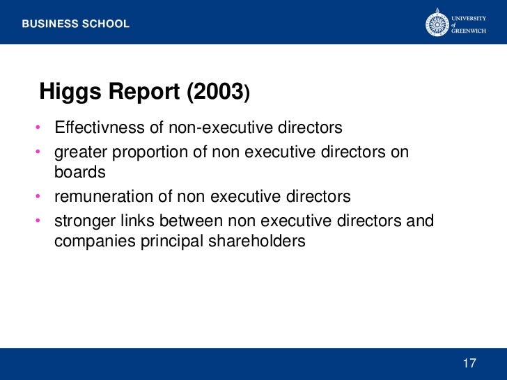 Higgs Report (2003)• Effectivness of non-executive directors• greater proportion of non executive directors on  boards• re...