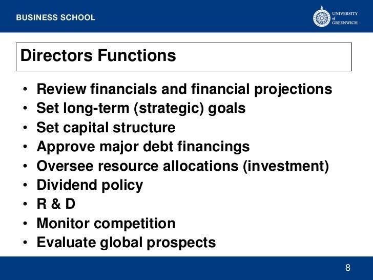 Directors Functions•   Review financials and financial projections•   Set long-term (strategic) goals•   Set capital struc...
