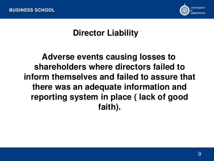 Director Liability     Adverse events causing losses to   shareholders where directors failed toinform themselves and fail...