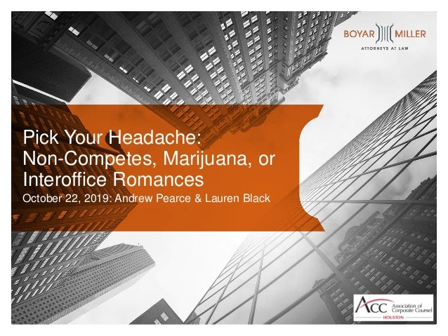 Pick Your Headache: Non-Competes, Marijuana, or Interoffice Romances October 22, 2019: Andrew Pearce & Lauren Black