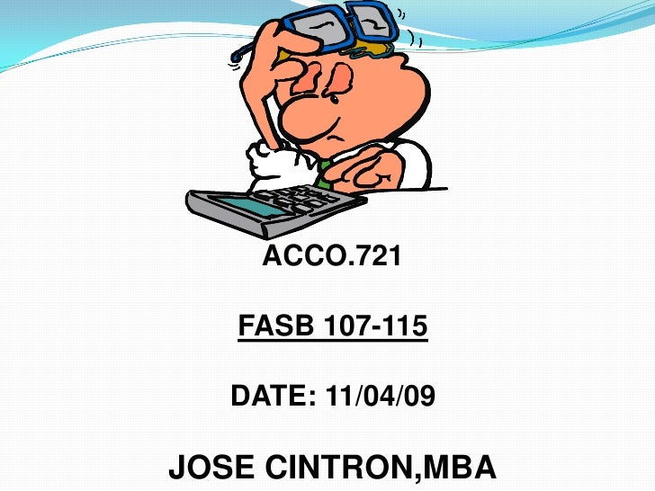 ACCO.721<br /><br />FASB 107-115<br /><br />DATE: 11/04/09<br /><br />JOSE CINTRON,MBA<br />