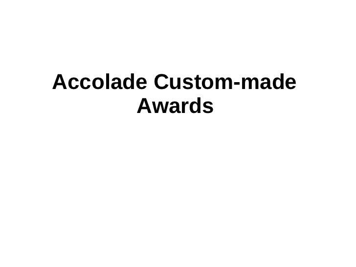 Accolade Custom-made       Awards