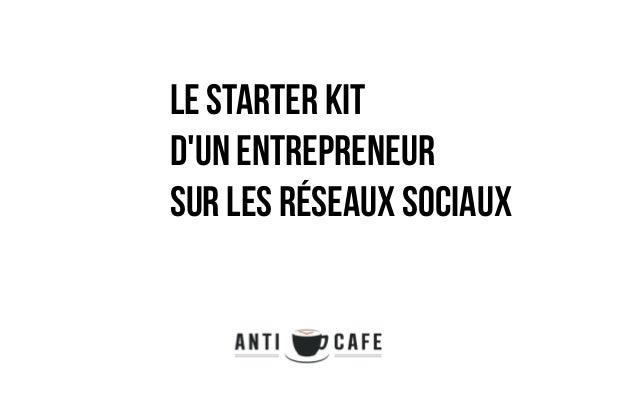 Le starter kit d'un entrepreneur sur les réseaux sociaux