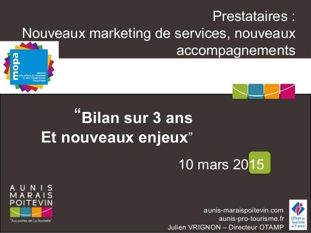 """aunis-maraispoitevin.com aunis-pro-tourisme.fr Julien VRIGNON – Directeur OTAMP """"Bilan sur 3 ans Et nouveaux enjeux"""" 10 ma..."""