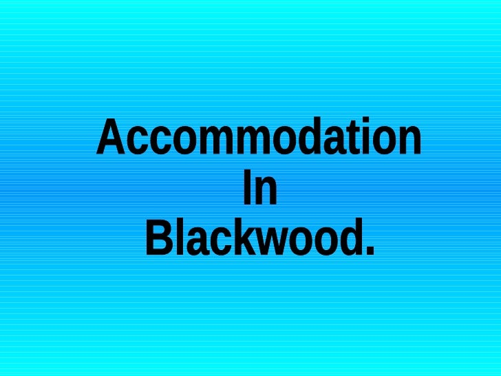 Accommodation  In Blackwood.