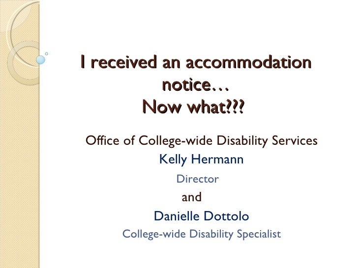 I received an accommodation notice… Now what???   Office of College-wide Disability Services Kelly Hermann Director   and ...