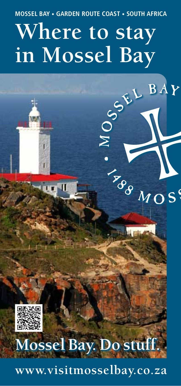 www.visitmosselbay.co.za MOSSEL BAY • GARDEN ROUTE COAST • SOUTH AFRICA Mossel Bay. Do stuff. Where to stay in Mossel Bay