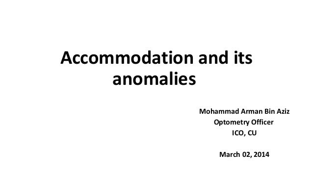 Accommodation and its anomalies Mohammad Arman Bin Aziz Optometry Officer ICO, CU March 02, 2014