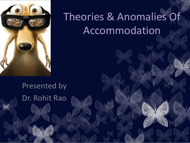 Theories & Anomalies Of Accommodation  Presented by Dr. Rohit Rao