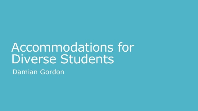 Accommodations for Diverse Students Damian Gordon