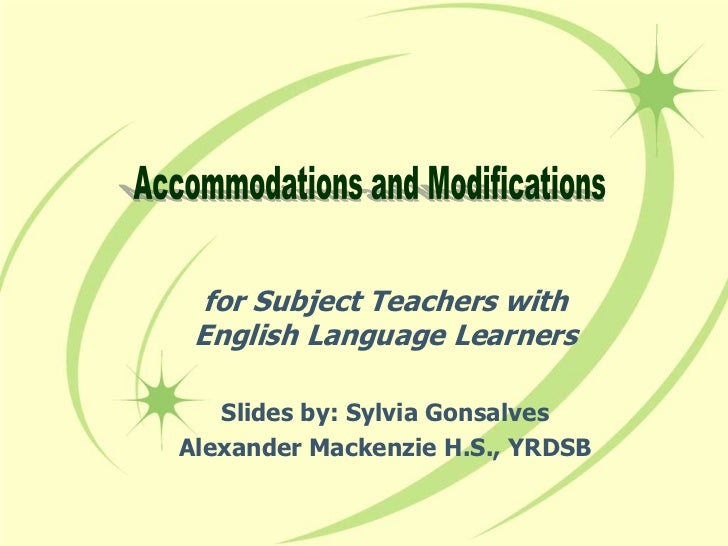 Accommodations and Modifications<br />for Subject Teachers with EnglishLanguage Learners<br />Slides by: Sylvia Gonsalves...