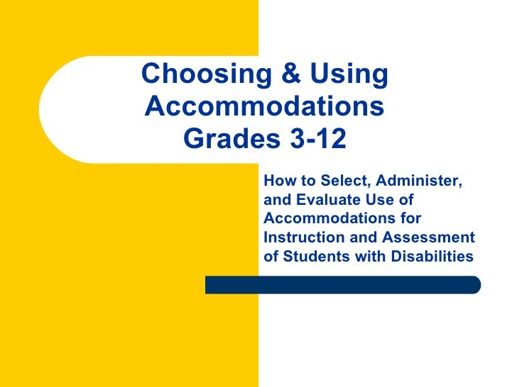 Choosing & UsingAccommodations  Grades 3-12       How to Select, Administer,       and Evaluate Use of       Accommodation...