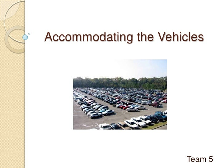 Accommodating the Vehicles<br />Team 5<br />