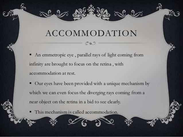 ACCOMMODATION  An emmetropic eye , parallel rays of light coming from infinity are brought to focus on the retina , with ...