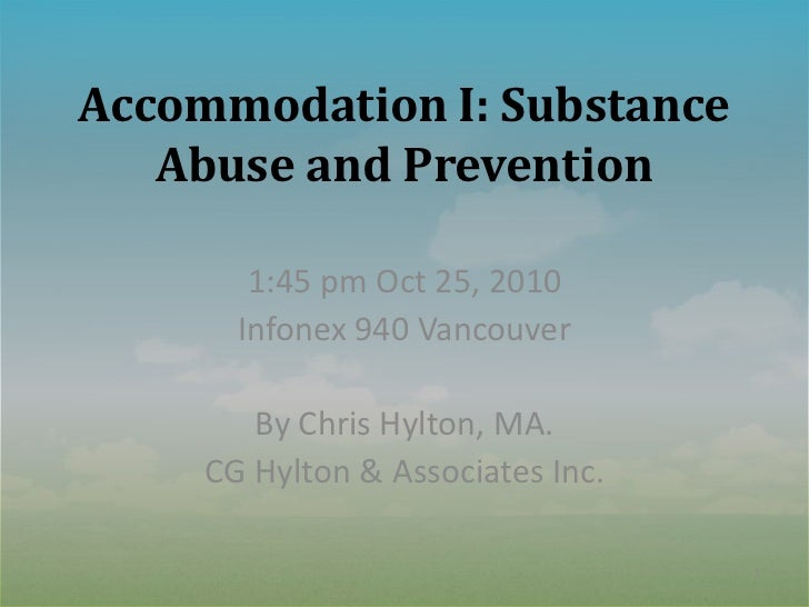 Accommodation I: Substance   Abuse and Prevention        1:45 pm Oct 25, 2010       Infonex 940 Vancouver        By Chris ...