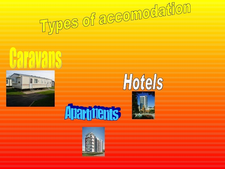 Types of accomodation Caravans Hotels Apartments