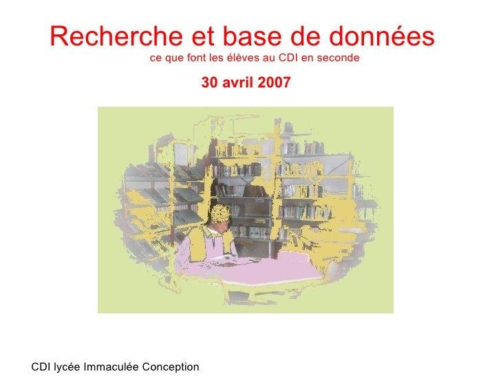 Recherche et base de données ce que font les élèves au CDI en seconde 30 avril 2007 CDI lycée Immaculée Conception